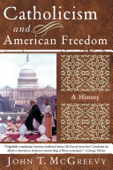 Catholicism and American Freedom: A History