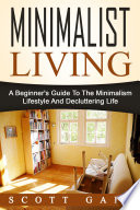 Minimalist Living  A Beginner s Guide To The Minimalism Lifestyle And Decluttering Life