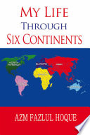 My Life Through Six Continents
