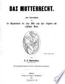 Das Mutterrecht Eine Untersuchung Ber Die Gynaikokratie Der Alten Welt Nach Ihrer Religi Sen Und Rechtlichen Natur