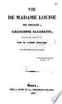 Vie de Madame Louise de France, religieuse Carmélite, fille de Louis XV. Nouvelle édition ... corrigée