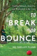 To break or bounce : finding balance, stability, and resilience in our lives document cover