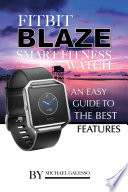 Fitbit Blaze Smart Fitness Watch  An Easy Guide to the Best Features