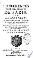 Conf  rences eccl  siastiques de Paris sur le mariage o   l on concilie la discipline de l Eglise       tablies et imprim  es par ordre de S E  Monseigneur le cardinal de Noailles