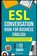 ESL Conversation Book for Business English: ESL Lessons for Business Speaking. A Collection of ESL Conversation Cards, Grammar Activities & Speaking Activities for the Business English Classroom.