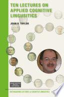 Ten Lectures On Applied Cognitive Lingusitics