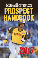 Baseball America 2017 Prospect Handbook Digital Edition Want The Leading Resource For The