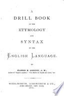 A Drill Book in the Etymology and Syntax of the English Language