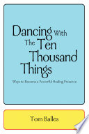 Dancing With The Ten Thousand Things : with the ten thousand things helps...