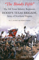 The Bloody Fifth    The 5th Texas Infantry  Hood  s Texas Brigade  Army of Northern Virginia   Volume 1