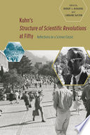 Kuhn s  Structure of Scientific Revolutions  at Fifty