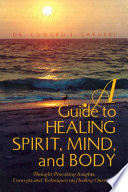 A Guide to Healing Spirit  Mind  and Body