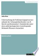 Untersuchung des Verkörperungsprozesses anhand der Schauspielmethoden von B. Brecht und Konstantin S. Stanislawski unter dem anthropologischen Gesichtspunkt Helmuth Plessners betrachtet