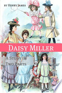 Daisy Miller  A Study in Two Parts  Annotated   Includes Essay and Biography