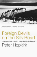 Foreign Devils on the Silk Road China Was Once The Greatest Thoroughfare On
