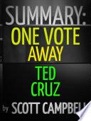 Book SUMMARY  ONE VOTE AWAY  TED CRUZ