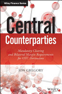 Central Counterparties : market central counterparties is a practical guide to...
