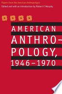 American Anthropology, 1946-1970