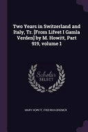 Two Years in Switzerland and Italy  Tr   from Lifvet I Gamla Verden  by M  Howitt  Part 919 Book PDF