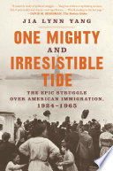One Mighty and Irresistible Tide  The Epic Struggle Over American Immigration  1924 1965 Book PDF