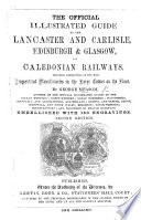 The Official Illustrated Guide to the Lancaster and Carlisle  Edinburgh and Glasgow  and Caledonian Railways  etc