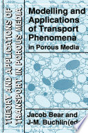 Modelling And Applications Of Transport Phenomena In Porous Media book