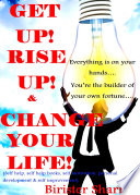 Get Up Rise Up Change Your Life