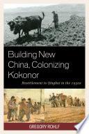 Building New China, Colonizing Kokonor
