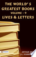 The World's Greatest Books — Volume 09 — Lives And Letters : world's greatest books that changed or contributed...