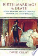 Birth  Marriage  and Death   Ritual  Religion  and the Life Cycle in Tudor and Stuart England