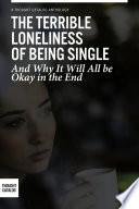 The Terrible Loneliness of Being Single  and Why It Will All be Okay in the End
