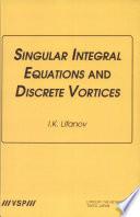 Singular Integral Equations And Discrete Vortices