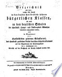 Verzeichniß aller derer, welche sich sowohl in den beyden churfürstlich-höhern bürgerlichen Klassen, als auch in den deutschen Schulen der churfürstl. Haupt- und Residenzstadt München besonders ausgezeichnet haben ...