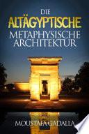 Die Alt Gyptische Metaphysische Architektur