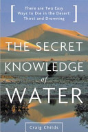 The Secret Knowledge of Water Discovering the Essence of the American Desert