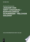 Joachim von Watt (Vadianus) - Bartholomäus Schobinger - Melchior Goldast
