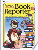 Primary Book Reporter: Independent Reading for Young Learners