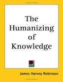 The Humanizing of Knowledge