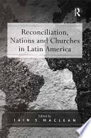 Reconciliation, Nations and Churches in Latin America Of National Truth And Reconciliation Commissions