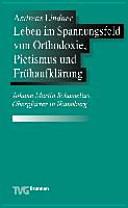 Leben im Spannungsfeld von Orthodoxie, Pietismus und Frühaufklärung