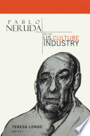 Pablo Neruda and the U S  Culture Industry