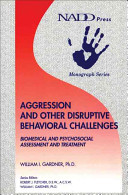 Aggression and other disruptive behavioral challenges book - biomedical and psychosocial assessment and treatment / William I. Gardner. Kingston , NY,  NADD Press, 2002.