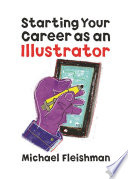 Starting Your Career as an Illustrator Succeeding As A Professional Fleishman S Newest Guide Navigates
