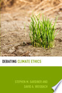 Debating Climate Ethics : present arguments for and against the...