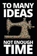 To Many Ideas Not Enough Time : journal / notebook to write in, for...