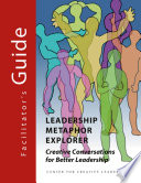 Leadership Metaphor Explorer: Creative Conversations for Better Leadership Facilitator's Guide