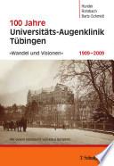 100 Jahre Universitäts-Augenklinik Tübingen 1909-2009