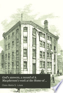 God s answers  a record of A  Macpherson s work at the Home of industry  Spitalfields  and in Canada Book PDF