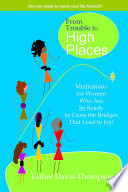 From Trouble to High Places  Meditations for Women Who Are So Ready to Cross the Bridges that Lead to Joy
