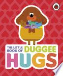 Hey Duggee  The Little Book of Duggee Hugs Book PDF